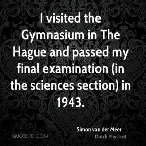 I visited the Gymnasium in The Hague and passed my final examination (in the sciences section) in 1943.