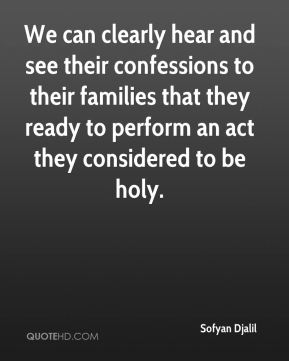 Sofyan Djalil  - We can clearly hear and see their confessions to their families that they ready to perform an act they considered to be holy.
