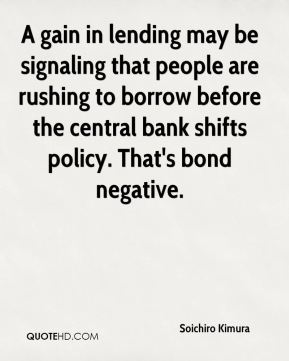 Soichiro Kimura  - A gain in lending may be signaling that people are rushing to borrow before the central bank shifts policy. That's bond negative.