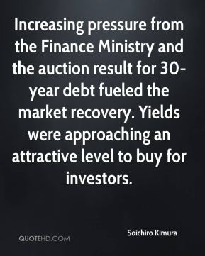 Soichiro Kimura  - Increasing pressure from the Finance Ministry and the auction result for 30-year debt fueled the market recovery. Yields were approaching an attractive level to buy for investors.