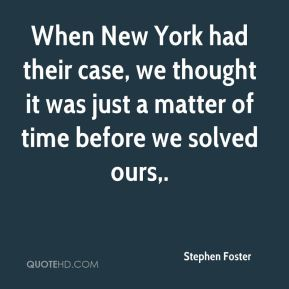 When New York had their case, we thought it was just a matter of time before we solved ours.