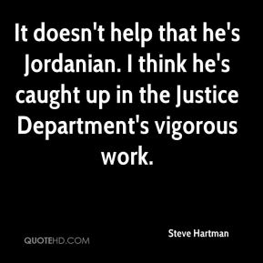 Steve Hartman  - It doesn't help that he's Jordanian. I think he's caught up in the Justice Department's vigorous work.