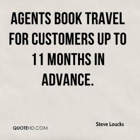 Steve Loucks  - Agents book travel for customers up to 11 months in advance.