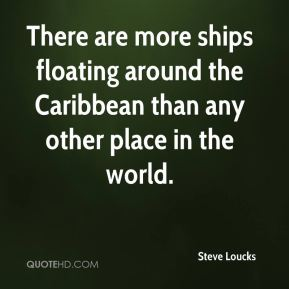There are more ships floating around the Caribbean than any other place in the world.