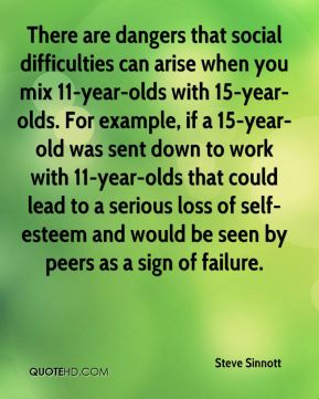 There are dangers that social difficulties can arise when you mix 11-year-olds with 15-year-olds. For example, if a 15-year-old was sent down to work with 11-year-olds that could lead to a serious loss of self-esteem and would be seen by peers as a sign of failure.