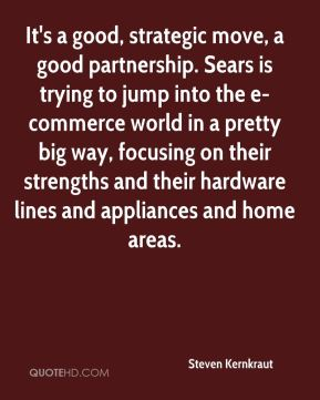 Steven Kernkraut  - It's a good, strategic move, a good partnership. Sears is trying to jump into the e-commerce world in a pretty big way, focusing on their strengths and their hardware lines and appliances and home areas.