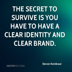 Steven Kernkraut  - The secret to survive is you have to have a clear identity and clear brand.
