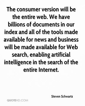 Steven Schwartz  - The consumer version will be the entire web. We have billions of documents in our index and all of the tools made available for news and business will be made available for Web search, enabling artificial intelligence in the search of the entire Internet.