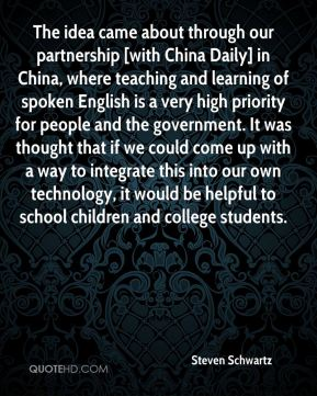 Steven Schwartz  - The idea came about through our partnership [with China Daily] in China, where teaching and learning of spoken English is a very high priority for people and the government. It was thought that if we could come up with a way to integrate this into our own technology, it would be helpful to school children and college students.