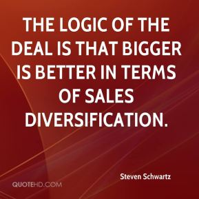 Steven Schwartz  - The logic of the deal is that bigger is better in terms of sales diversification.
