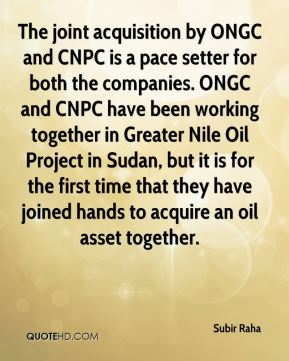 The joint acquisition by ONGC and CNPC is a pace setter for both the companies. ONGC and CNPC have been working together in Greater Nile Oil Project in Sudan, but it is for the first time that they have joined hands to acquire an oil asset together.