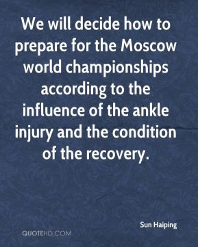 Sun Haiping  - We will decide how to prepare for the Moscow world championships according to the influence of the ankle injury and the condition of the recovery.
