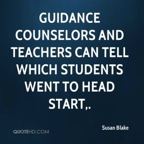Susan Blake  - Guidance counselors and teachers can tell which students went to Head Start.