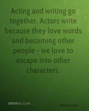 Susannah York - Acting and writing go together. Actors write because they love words and becoming other people - we love to escape into other characters.