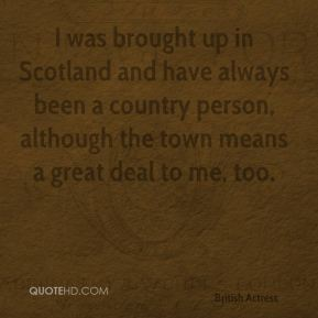 Susannah York - I was brought up in Scotland and have always been a country person, although the town means a great deal to me, too.