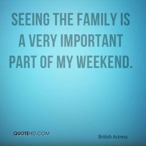 Susannah York - Seeing the family is a very important part of my weekend.