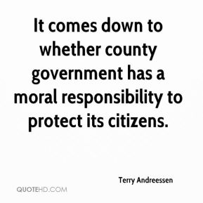 Terry Andreessen  - It comes down to whether county government has a moral responsibility to protect its citizens.