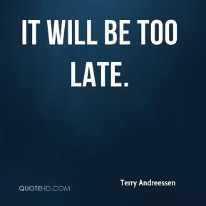 It will be too late.