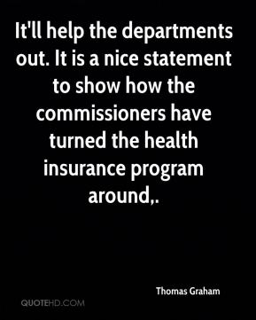 Thomas Graham  - It'll help the departments out. It is a nice statement to show how the commissioners have turned the health insurance program around.