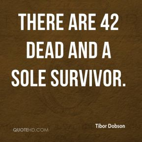 Tibor Dobson  - There are 42 dead and a sole survivor.
