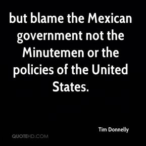 Tim Donnelly  - but blame the Mexican government not the Minutemen or the policies of the United States.