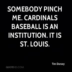 Somebody pinch me. Cardinals baseball is an institution. It is St. Louis.