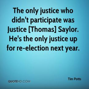 Tim Potts  - The only justice who didn't participate was Justice [Thomas] Saylor. He's the only justice up for re-election next year.