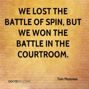 We lost the battle of spin, but we won the battle in the courtroom.