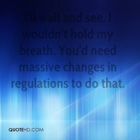 Tom Wolzien  - I'll wait and see. I wouldn't hold my breath. You'd need massive changes in regulations to do that.