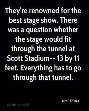 Tres Thomas  - They're renowned for the best stage show. There was a question whether the stage would fit through the tunnel at Scott Stadium-- 13 by 11 feet. Everything has to go through that tunnel.