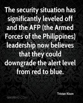Tristan Kison  - The security situation has significantly leveled off and the AFP (the Armed Forces of the Philippines) leadership now believes that they could downgrade the alert level from red to blue.