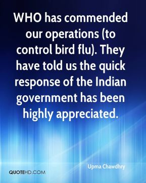 Upma Chawdhry  - WHO has commended our operations (to control bird flu). They have told us the quick response of the Indian government has been highly appreciated.