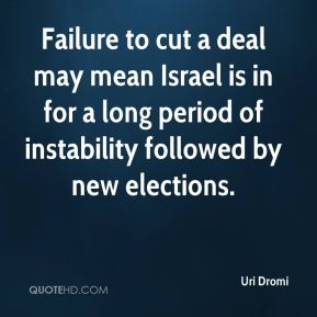 Uri Dromi  - Failure to cut a deal may mean Israel is in for a long period of instability followed by new elections.