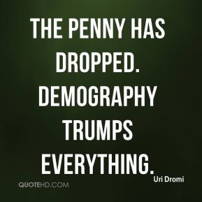 Uri Dromi  - The penny has dropped. Demography trumps everything.