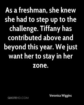 Veronica Wiggins  - As a freshman, she knew she had to step up to the challenge. Tiffany has contributed above and beyond this year. We just want her to stay in her zone.