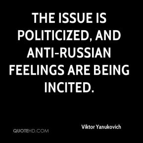Viktor Yanukovich  - The issue is politicized, and anti-Russian feelings are being incited.