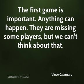 The first game is important. Anything can happen. They are missing some players, but we can't think about that.