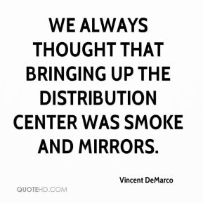 Vincent DeMarco  - We always thought that bringing up the distribution center was smoke and mirrors.