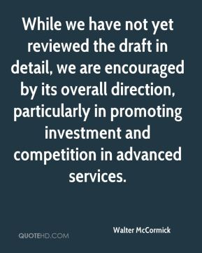 Walter McCormick  - While we have not yet reviewed the draft in detail, we are encouraged by its overall direction, particularly in promoting investment and competition in advanced services.