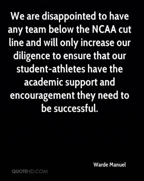 Warde Manuel  - We are disappointed to have any team below the NCAA cut line and will only increase our diligence to ensure that our student-athletes have the academic support and encouragement they need to be successful.