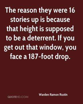 Warden Ramon Rustin  - The reason they were 16 stories up is because that height is supposed to be a deterrent. If you get out that window, you face a 187-foot drop.