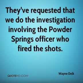They've requested that we do the investigation involving the Powder Springs officer who fired the shots.