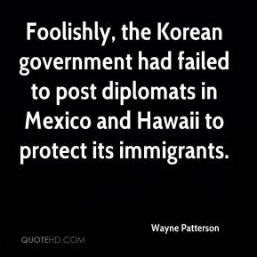 Wayne Patterson  - Foolishly, the Korean government had failed to post diplomats in Mexico and Hawaii to protect its immigrants.