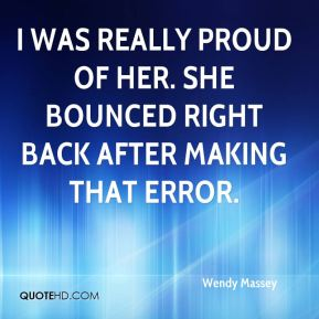 Wendy Massey  - I was really proud of her. She bounced right back after making that error.
