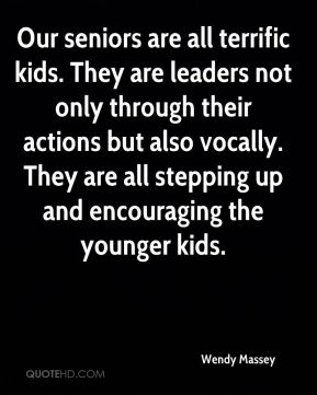 Our seniors are all terrific kids. They are leaders not only through their actions but also vocally. They are all stepping up and encouraging the younger kids.