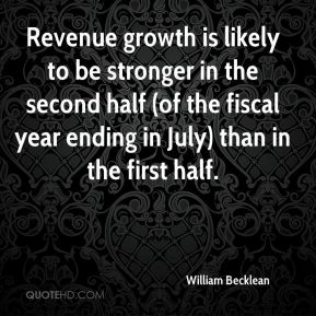 William Becklean  - Revenue growth is likely to be stronger in the second half (of the fiscal year ending in July) than in the first half.