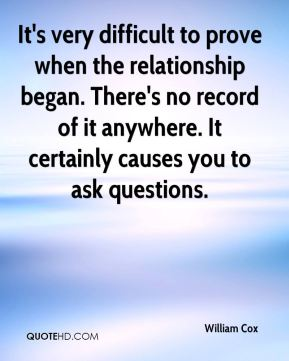 William Cox  - It's very difficult to prove when the relationship began. There's no record of it anywhere. It certainly causes you to ask questions.