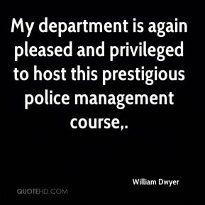 William Dwyer  - My department is again pleased and privileged to host this prestigious police management course.