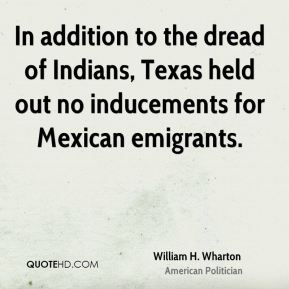 In addition to the dread of Indians, Texas held out no inducements for Mexican emigrants.