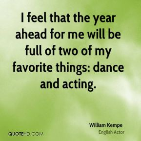 I feel that the year ahead for me will be full of two of my favorite things: dance and acting.